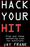 Hack Your Hit : Free and Cheap Marketing Tips for Musicians, Frank, Jay, 0984684506