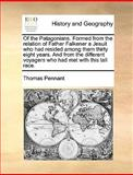 Of the Patagonians Formed from the Relation of Father Falkener a Jesuit Who Had Resided among Them Thirty Eight Years and from the Different Voyager, Thomas Pennant, 1170604501