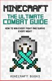 Minecraft: Ultimate Guide to Combat - How to Win Every Fight and Survive Every Night, Minecraft Books, 1499244509