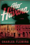 After Havana, Charles Fleming, 0312424507