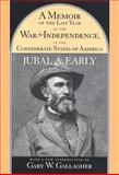A Memoir of the Last Year of the War for Independence in the Confederate States of America, Early, Jubal Anderson, 1570034508