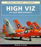 High Viz : U. S. Cold War Aircraft 1954-1964, O'Leary, Michael, 1855324504