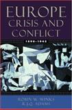 Europe, 1890-1945 : Crisis and Conflict, Winks, Robin W. and Adams, R. J. Q., 0195154509