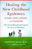 Healing the New Childhood Epidemics: Autism, ADHD, Asthma, and Allergies, Kenneth Bock and Cameron Stauth, 0345494504