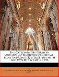 The Catechism Set Forth by Archbishop Hamilton, Printed at Saint Andrews 1551, , 1142274500