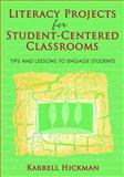 Literacy Projects for Student-Centered Classrooms : Tips and Lessons to Engage Students, Hickman, Karrell, 1412924502