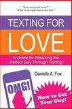 Texting for Love - a Guide for Attracting the Perfect Guy Through Texting, Danielle Fox, 1495404501