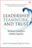 Leadership, Teamwork, and Trust : Building a Competitive Software Capability, Humphrey, Watts S. and Over, James W., 0321624505