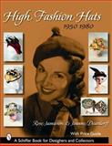 High Fashion Hats, 1950-1980, Rose Jamieson and Joanne Deardorff, 0764324500