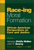 Race-Ing Moral Formation : African American Perspectives on Care and Justice, Siddle Walker, Vanessa and Snarey, John R., 0807744506