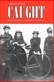 Caught : Montreal's Modern Girls and the Law, 1869-1945, Myers, Tamara, 0802094503