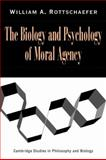 The Biology and Psychology of Moral Agency, Rottschaefer, William Andrew, 0521064503