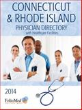 Connecticut and Rhode Island Physician Directory with Healthcare Facilities 2014 Twenty-Ninth Edition, Folio Associates, 1622874501