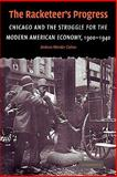 The Racketeer's Progress : Chicago and the Struggle for the Modern American Economy, 1900-1940, Cohen, Andrew Wender, 0521124506
