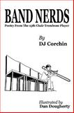 Band Nerds Poetry from the 13th Chair Trombone Player, Corchin, D. J., 0981964508