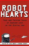 Robot Hearts : True and Twisted Tales of Seeking Love in the Digital Age, Cara Bruce, Shawna Kenney, 0982644507
