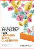 Outstanding Assessment for Learning in the Classroom, Bartlett, Jayne, 113882450X
