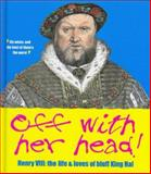 Off with Her Head! : Henry VIII - The Life and Loves of Bluff King Hal, Heritage, English, 1905624506
