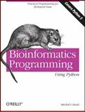 Bioinformatics Programming Using Python : Practical Programming for Biological Data, Model, Mitchell L. and Tisdall, James, 059615450X