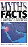 Myths and Facts : A Guide to the Arab-Israeli Conflict, Bard, Mitchell G., 097129450X