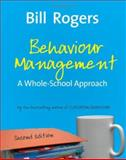 Behaviour Mangement : A Whole-School Approach, Rogers, Bill, 1412934516