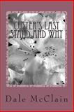 Custer's Last Stand and Why, Dale McClain, 1495414515