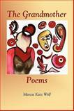 The Grandmother Poems, Marcia Katz Wolf, 1935514512