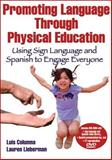 Promoting Language Through Physical Education : Using Sign Language and Spanish to Engage Everyone, Columna, Luis and Lieberman, Lauren, 0736094512