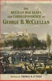 The Mexican War Diary and Correspondence of George B. McClellan, McClellan, George Brinton, 0807134511