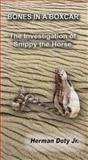 Bones in A Boxcar : The Investigation of Snippy the Horse, Doty, Herman, Jr., 0979714516