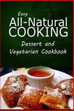 Easy All-Natural Cooking - Dessert and Vegetarian Cookbook, Easy All-Natural Easy All-Natural Cooking, 1500274518