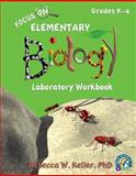 Focus on Elementary Biology Laboratory Workbook, Rebecca W. Keller, 1936114518