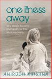 One Illness Away : Why People Become Poor and How They Escape Poverty, Krishna, Anirudh, 0199584516