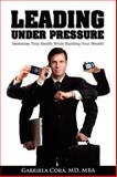 Leading under Pressure : Maximize your health while building your Wealth, Gabriela Cora, 0976664518