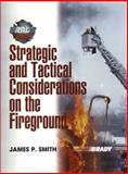 Strategic and Tactical Considerations on the Fireground, Smith, James P., 0130614513