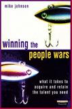 Winning the People Wars : What It Takes to Acquire and Retain the Talent You Need, Johnson, Mike, 0273654519