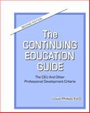 The Continuing Education Guide : The CEU and Other Professional Development Criteria, Louis Phillips, 0615294510