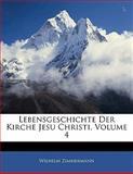 Lebensgeschichte Der Kirche Jesu Christi, Volume 4, Wilhelm Zimmermann, 1142874516