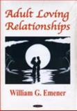 Adult Loving Relationships, Emener, William G., 156072451X