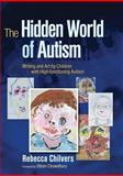 The Hidden World of Autism, Rebecca Chilvers, 1843104512