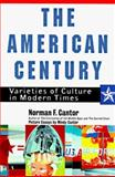The American Century : Varieties of Culture in Modern Times, Cantor, Norman F., 006017451X