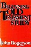 Beginning Old Testament Study, John Rogerson, 0664244513