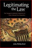 Legitimating the Law : The Struggle for Judicial Competency in Early National New Hampshire, Reid, John Phillip, 0875804519