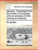 Hecuba Translated from the Greek of Euripides, with Annotations Chiefly Relating to Antiquity, Euripides, 1170414516