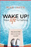 Wake up! Your Life Is Calling, Mike Jaffe, 1467064513