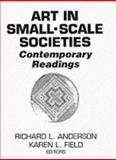 Art in Small Scale Societies : Contemporary Readings, Anderson, Richard L. and Field, Karen L., 0130454516