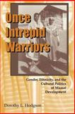 Once Intrepid Warriors : Gender, Ethnicity, and the Cultural Politics of Maasai Development, Hodgson, Dorothy L., 0253214513