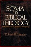 Soma in Biblical Theology : With Emphasis on Pauline Theology, Gundry, Robert H., 0310254515