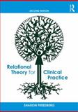 Relational Theory for Clinical Practice, Freedberg, Sharon, 0415814510