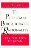 The Problem of Bureaucratic Rationality : Tax Politics in Japan, Kato, Junko, 0691034516
